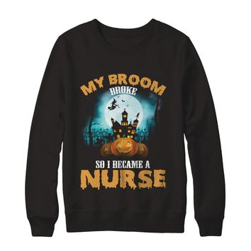 My Broom Broke So I Became A Nurse Halloween Funny Professions T-Shirt Unisex