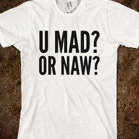 U MAD? OR NAW? T-SHIRT (IDB320001)