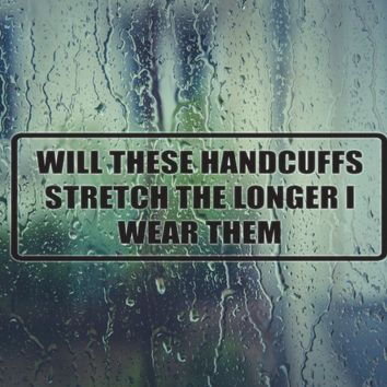 Will these handcuffs stretch the longer I wear them Die Cut Vinyl Decal (Permanent Sticker)