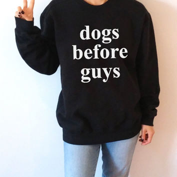 Dogs before guys  Sweatshirt Unisex for women fashion teen girls womens gifts ladies sarcastic saying humor love animal bed jumper