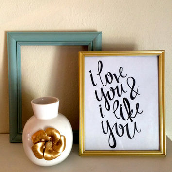 I love you and I like you- hand lettered print