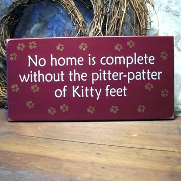 Wood Sign No Home is Complete Without Pitter Patter of Kitty Feet Wall Decor