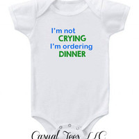 I'm Not Crying I'm Ordering Dinner Funny Baby Bodysuit Baby Boy or Girl or Toddler Tee
