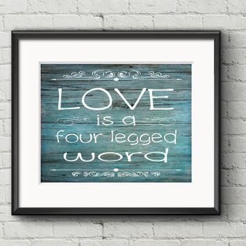 CUSTOMIZABLE Love Is A Four Legged Word Print - Quote Rustic Wood Dog Cat Lover Wall Art Home Decor