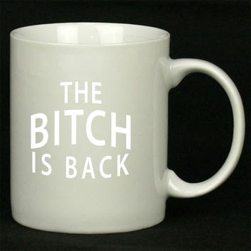 The bitch is back For Ceramic Mugs Coffee *