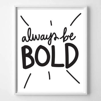 Always Be Bold hand lettered prints and posters modern calligraphy inspirational motivational home decor