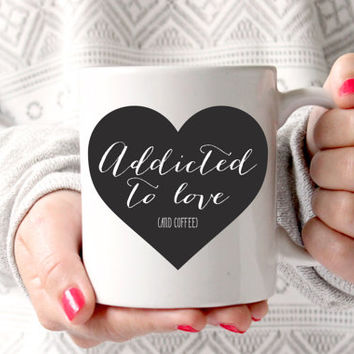 Cute Addicted to Love Coffee Mug - Tea cup - wedding gift - Bridal Shower - coffee cup - cute brides gift - birthday present