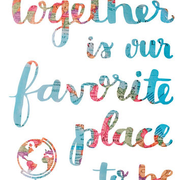 Together Is Our Favorite Place To Be Print - Globe   Travel quote print, Travel quotes, Adoption gifts, Adoption art, Adoption, Travel gift