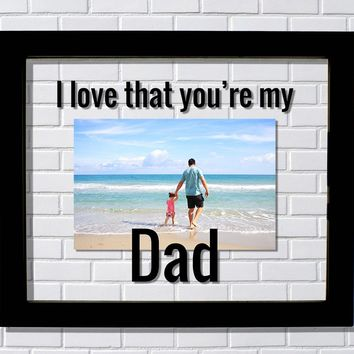 Dad Frame - I love that you're my Dad - Floating Photo Picture - New Father Gift from Daughter Son