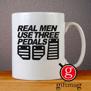 Real Men Use Three Pedals Ceramic Coffee Mugs