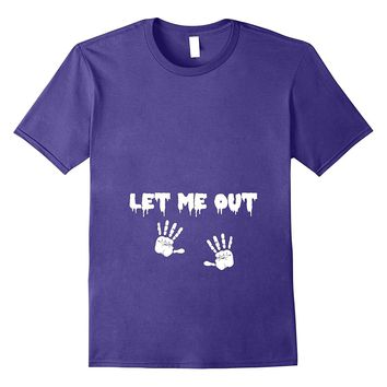 """""""Let Me Out"""" Pregnancy Maternity Halloween Funny T-Shirt"""