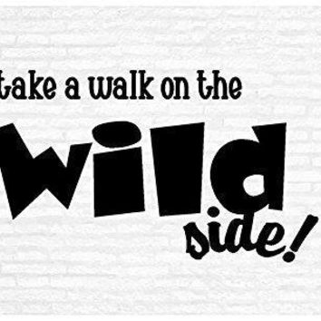 Take A Walk On The Wild Side Inspirational Words Quote Home Decor Vinyl Wall Art Stickers Decals Graphics