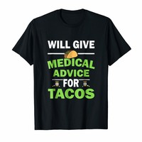 Will Give Medical Advice For Tacos Funny Tacos Lover Shirt