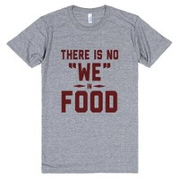 "There is No ""WE"" in FOOD-Unisex Athletic Grey T-Shirt"