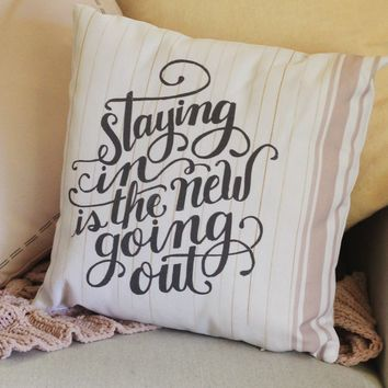 Staying In Is The New Going Out Handmade Pillow