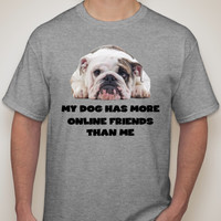 Unisex Cotton t-shirt, my dog has more online friends, English bulldog