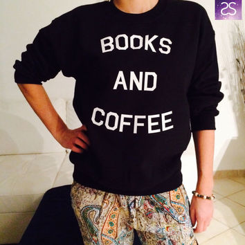 Books and coffee sweatshirt jumper cool fashion gift girls sizing women sweater funny cute teens dope teenagers gift quotes fun geek nerd
