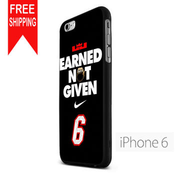 Lebron James Earned Not Given US iPhone 6 Case