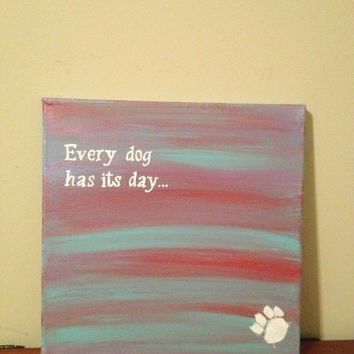 Canvas Quote Painting (every dog has its day) 12x12