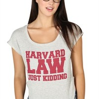 Short Sleeve Top with Harvard Law Just Kidding Screen
