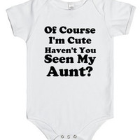 Of Course I'm Cute Haven't You Seen My Aunt baby gift  Infant One Piece