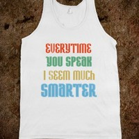 Everytime You Speak I Seem Smarter Cocky Funny Colorful Shirt
