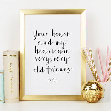 PRINTABLE Art,Hafiz Quote,Your Heart And My Heart Are Very Very Old Friends,BFF,Gift For Friend,Motivational Print,Inspirational Quote