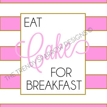 Eat Cake for Breakfast / pink and gold metallic striped poster art print - dorm decor - home office - kitchen decor - gift for BFF - preppy