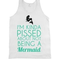 i'm kinda pissed about not being a mermaid-Unisex White Tank
