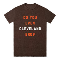 Do You Even Cleveland Bro Browns Edition