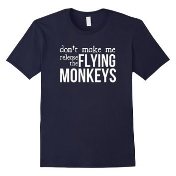 Don't Make Me Release The Flying Monkeys T-Shirt funny movie