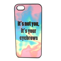It's Not You, It's Your Eyebrows Phone Case