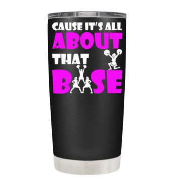 Cause its All About the Base on Black 20 oz Tumbler Cup