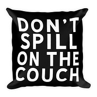 Don't Spill On the Couch Square Throw Pillow