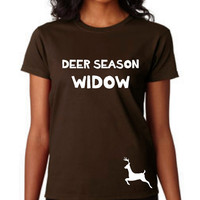 Deer Hunting Shirt Great Shirt DEER Season Widow Ladies Printed T Shirt Great Gift for Hunters Wives Ladies Shirt Mens shirt Xmas Gift