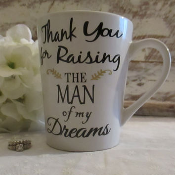 Thank You for Raising the Man of my Dreams ~ Personalized DIY Decal Only ~ Mother's Day Mug ~ Mother of the Groom ~ Custom Wedding Gift