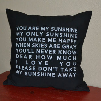"Sunshine Pillow Cover:  ""You are my sunshine, my only sunshine, you make me happy when skies are gray..."" - Decorative pillow cover"