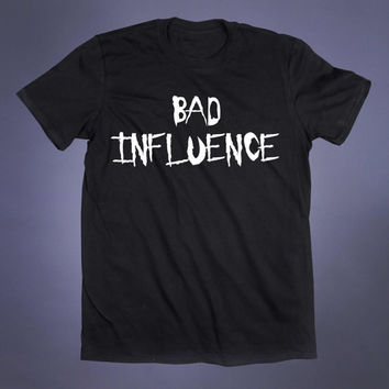 Bad Influence Slogan Tee Soft Grunge Punk Emo Goth Alternative Creepy Cute Gothic Steam Punk T-shirt