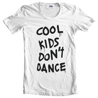Cool Kids Don't Dance Women T-Shirt size S to 2XL tee color White