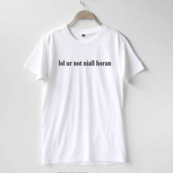 Lol ur not Niall Horan Shirt TShirt T-Shirt T Shirt Tee