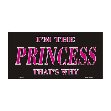 SmartBlonde I'm the Princess That's Why Novelty Vanity Metal License Plate Tag Sign