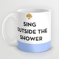 Sing Outside the Shower - Kate Spade Inspired Mug by Rachel Additon