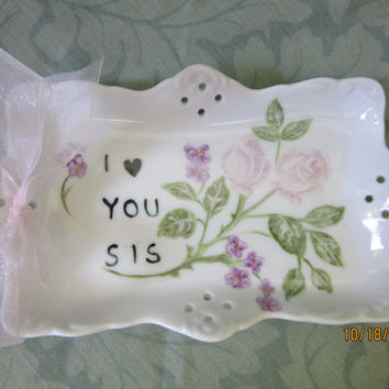 Sister Ring tray. I Love You SIS, Dish Bowl Jewelry, Porcelain Ceramic Pottery Hand painted & kiln fired by B. Marsh