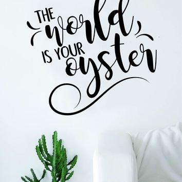 The World is Your Oyster Quote Wall Decal Sticker Room Art Vinyl Home Decor Inspirational Motivational Teen Baby Newborn Nursery