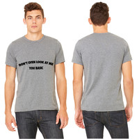 Don't Even Look At Me You Basic T-shirt