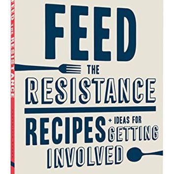 Feed the Resistance: Recipes + Ideas for Getting Involved Cookbook