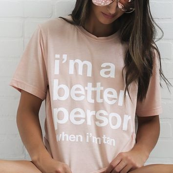 friday + saturday: i'm a better person when i'm tan t shirt