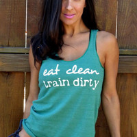Eat Clean Train Dirty  Flowy EcoHeather by FiredaughterClothing