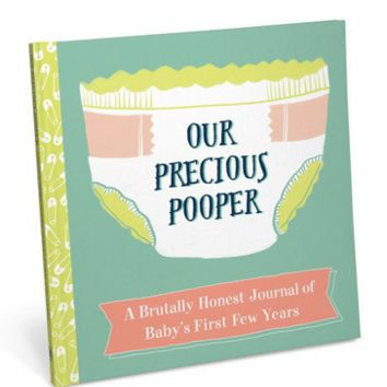 Our Precious Pooper: A Brutally Honest Journal of Baby's First Few Years