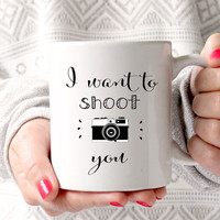 I Want to Shoot You Coffee Mug, Gift for Photographer